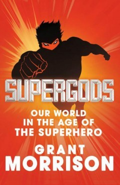 supergods-our-world-in-the-age-of-the-superhero